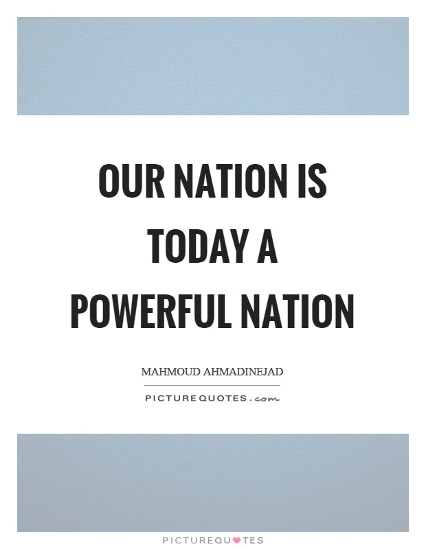 Our nation is today a powerful nation Picture Quote #1