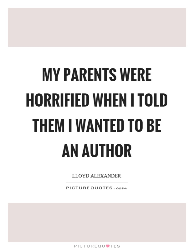 My parents were horrified when I told them I wanted to be an author Picture Quote #1