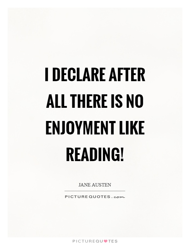 I declare after all there is no enjoyment like reading! Picture Quote #1