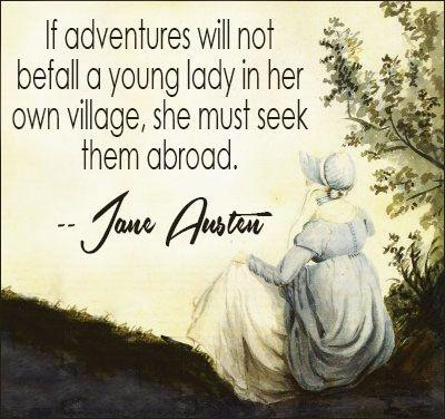 If adventures will not befall a young lady in her own village, she must seek them abroad Picture Quote #1