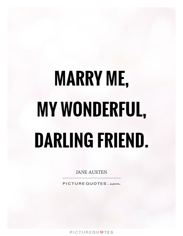 Marry me,  my wonderful, darling friend Picture Quote #1