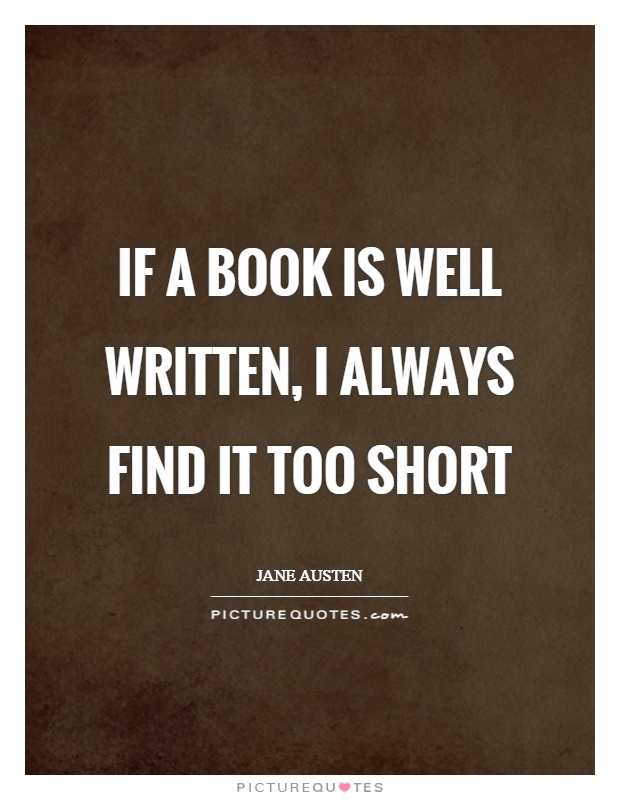 if a book is well written, I always find it too short Picture Quote #1
