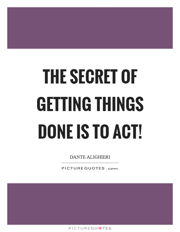 The secret of getting things done is to act! Picture Quote #1