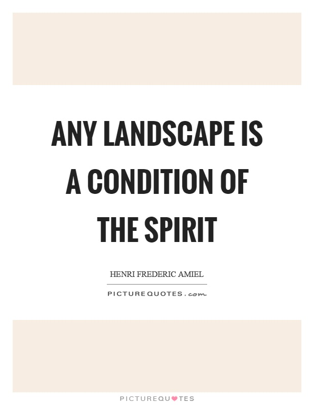 Any landscape is a condition of the spirit Picture Quote #1