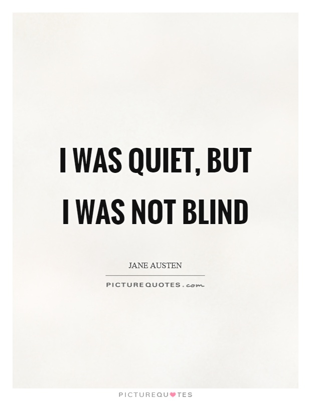 I was quiet, but I was not blind Picture Quote #1