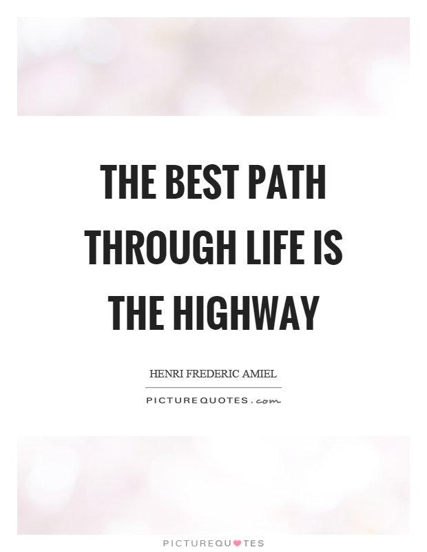 The best path through life is the highway Picture Quote #1