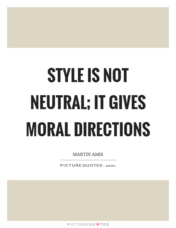 Style is not neutral; it gives moral directions Picture Quote #1