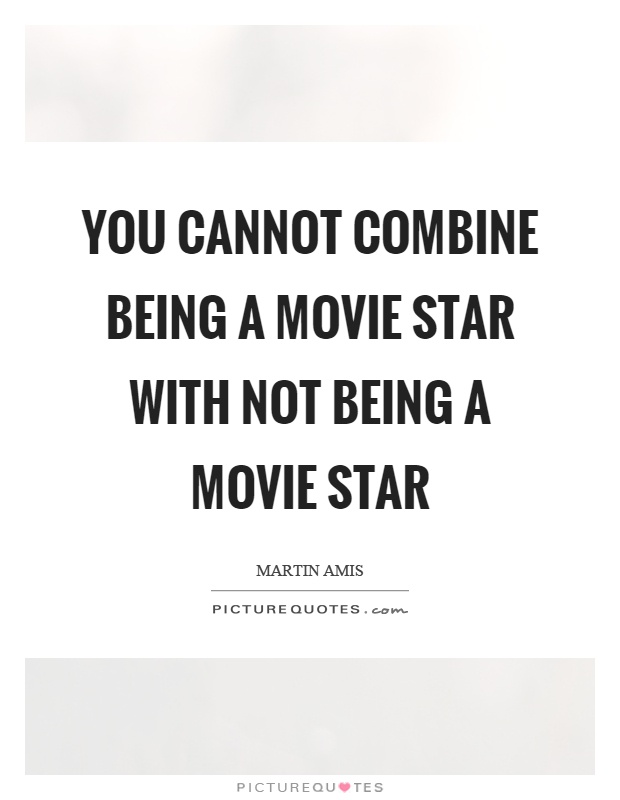 You cannot combine being a movie star with not being a movie star Picture Quote #1