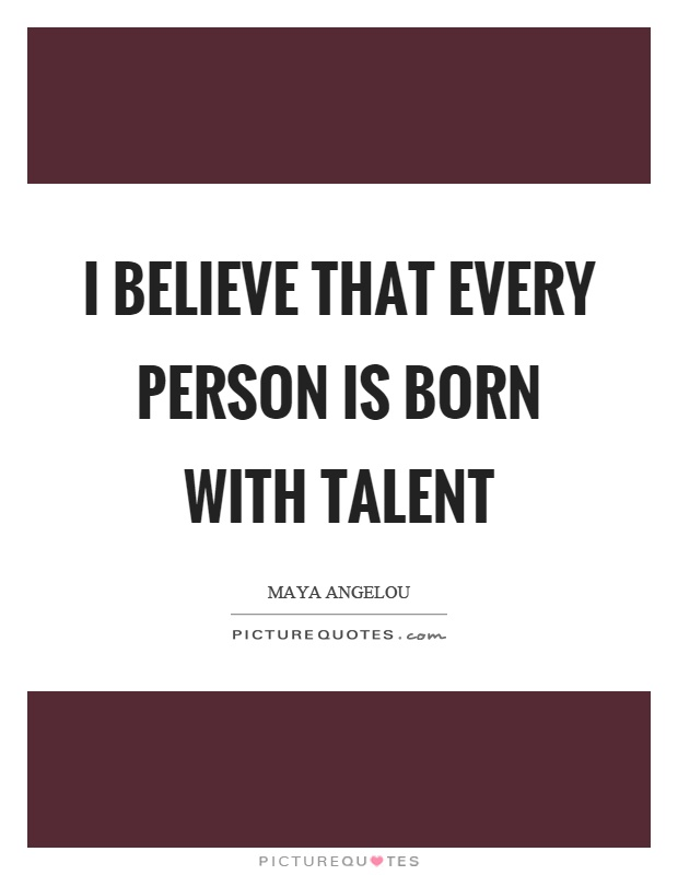I believe that every person is born with talent Picture Quote #1