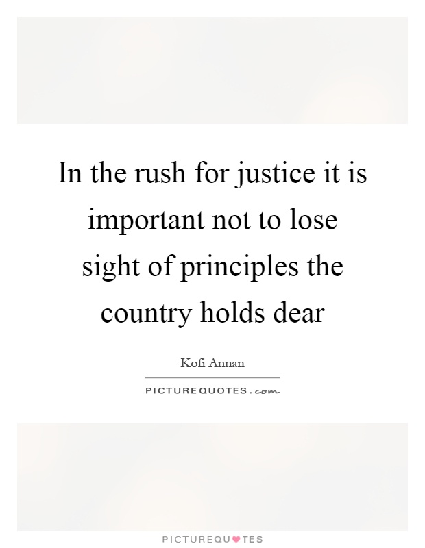 In the rush for justice it is important not to lose sight of principles the country holds dear Picture Quote #1