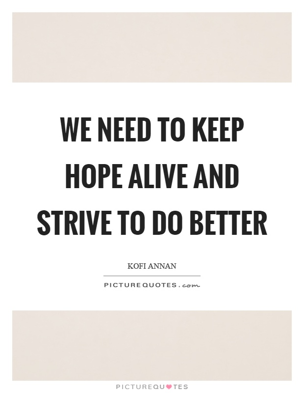 We need to keep hope alive and strive to do better Picture Quote #1
