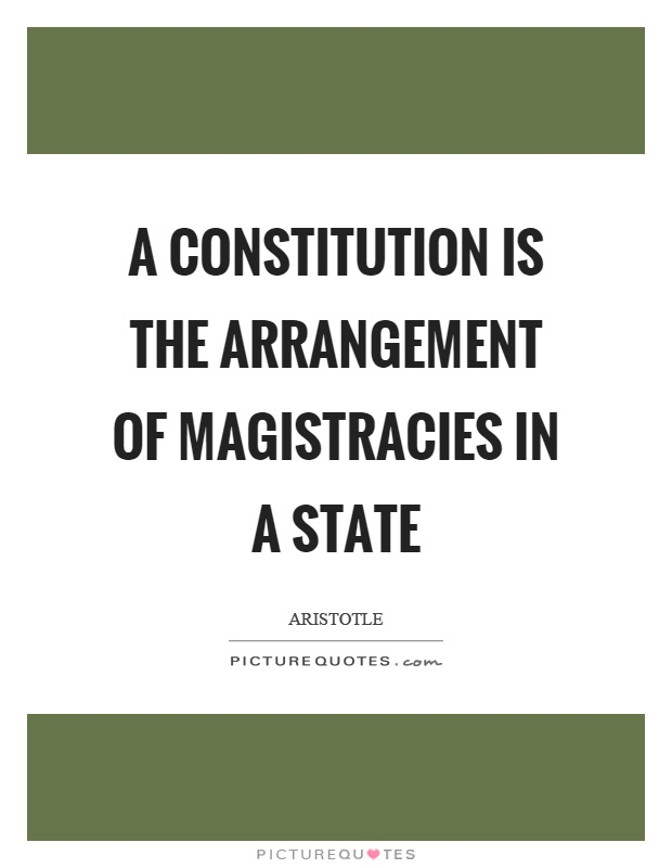 A constitution is the arrangement of magistracies in a state Picture Quote #1