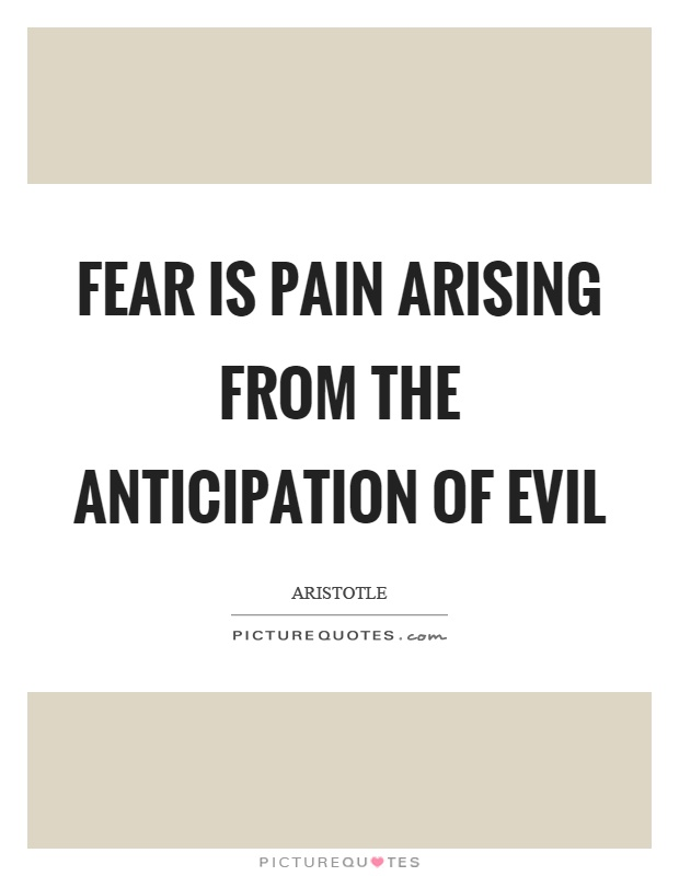 Fear is pain arising from the anticipation of evil Picture Quote #1