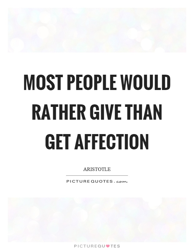 Most people would rather give than get affection Picture Quote #1