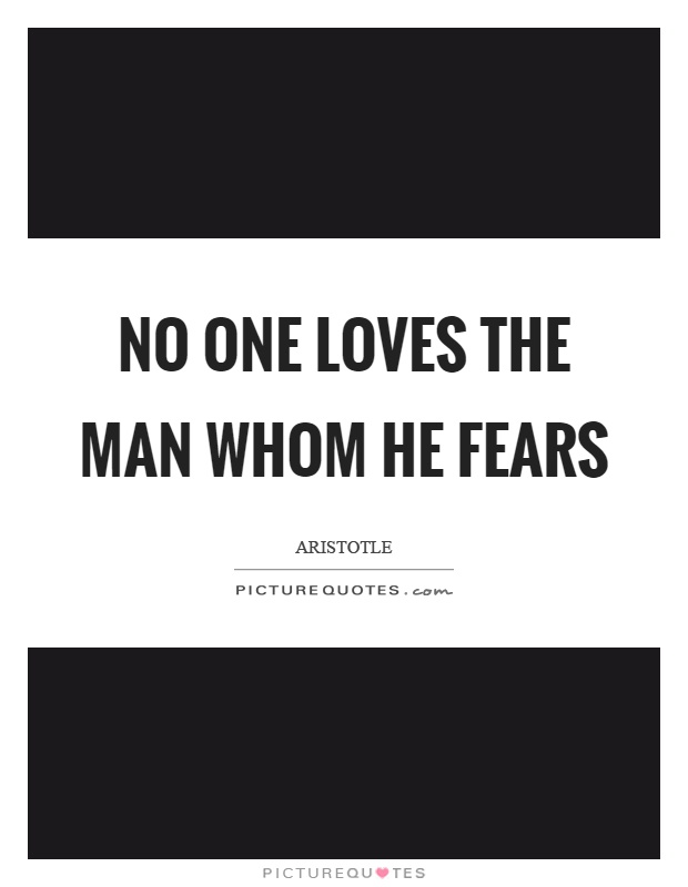 No one loves the man whom he fears Picture Quote #1