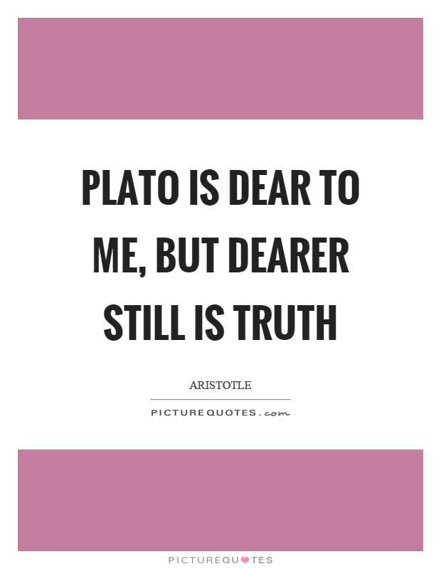 Plato is dear to me, but dearer still is truth Picture Quote #1