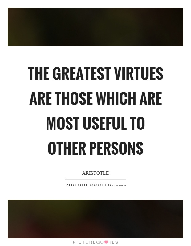 The greatest virtues are those which are most useful to other persons Picture Quote #1