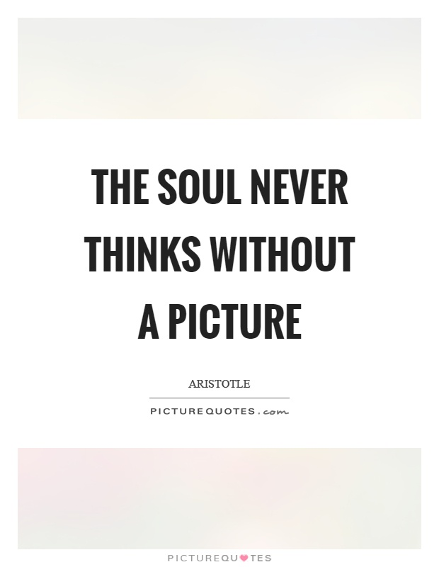 The soul never thinks without a picture Picture Quote #1