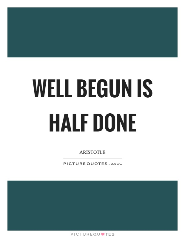Well begun is half done Picture Quote #1