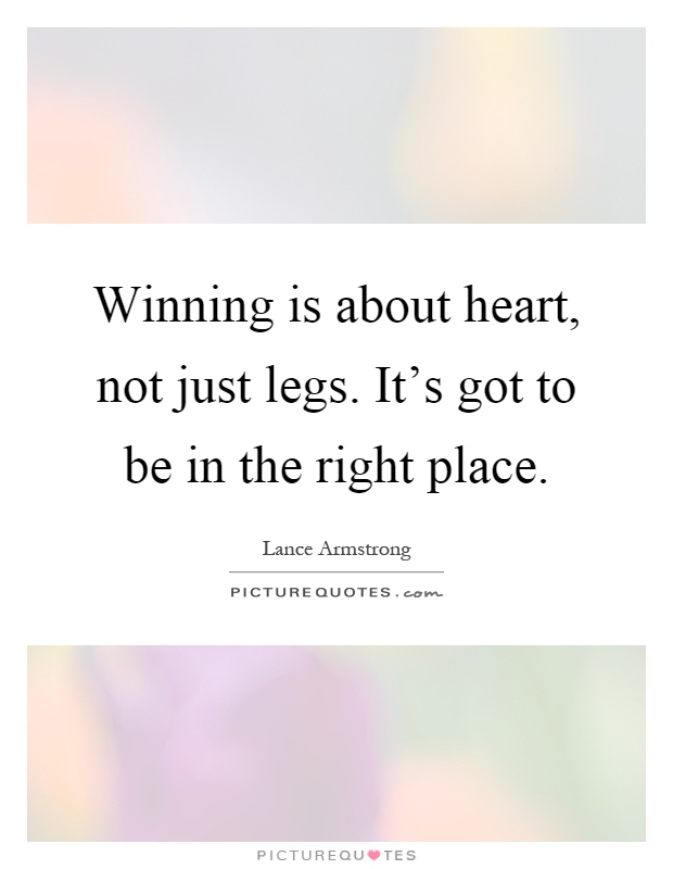 Winning is about heart, not just legs. It's got to be in the right place Picture Quote #1