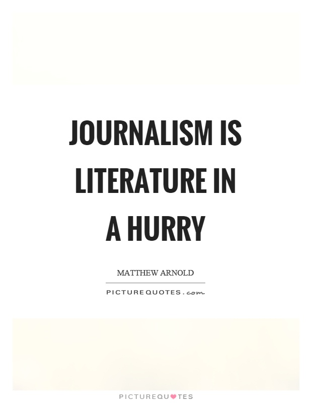 Journalism is literature in a hurry Picture Quote #1