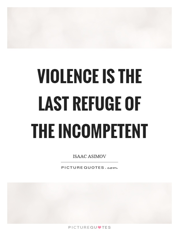 Violence is the last refuge of the incompetent Picture Quote #1