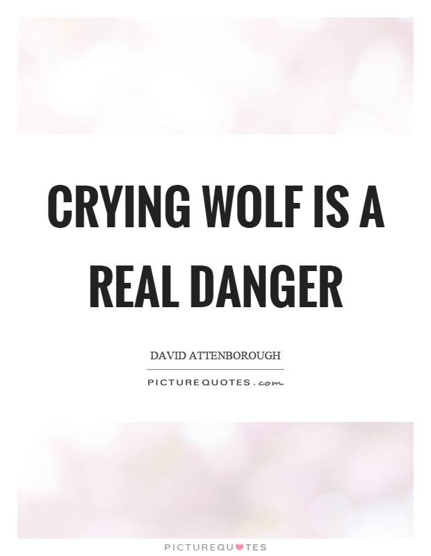 Crying wolf is a real danger Picture Quote #1