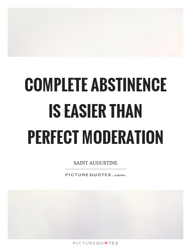 Complete abstinence is easier than perfect moderation Picture Quote #1