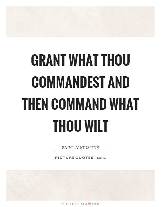 Grant what thou commandest and then command what thou wilt Picture Quote #1