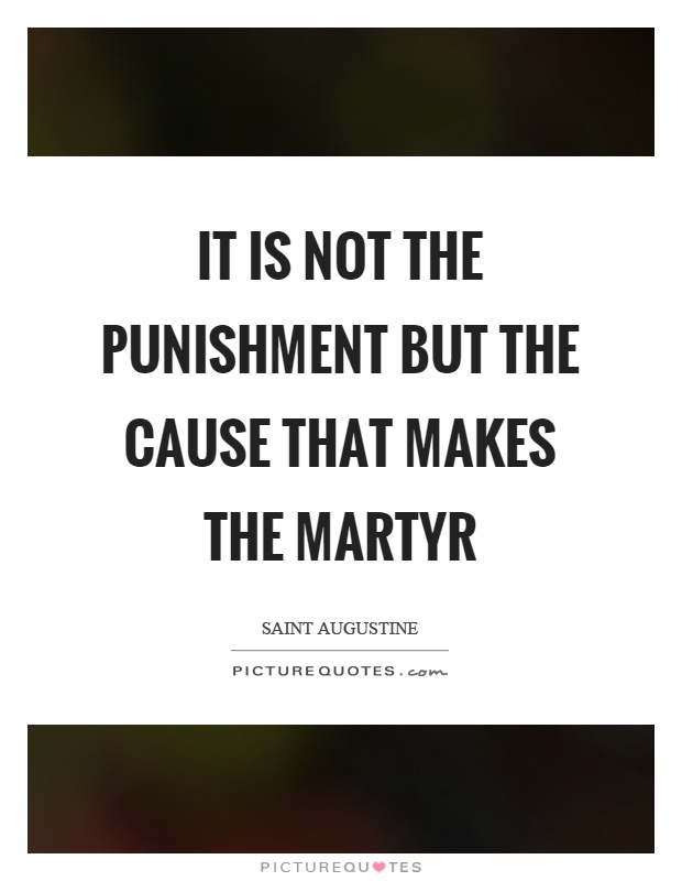 It is not the punishment but the cause that makes the martyr Picture Quote #1