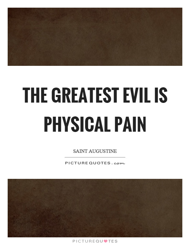 The greatest evil is physical pain Picture Quote #1
