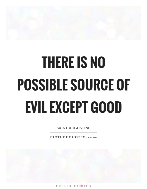 There is no possible source of evil except good Picture Quote #1
