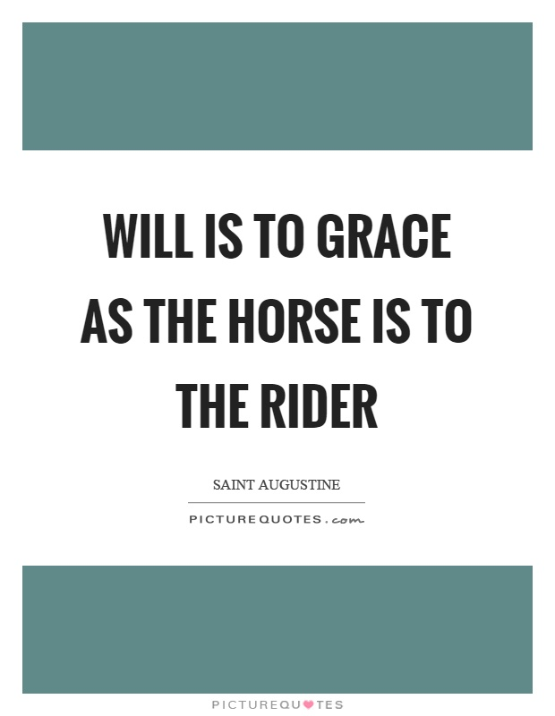 Will is to grace as the horse is to the rider Picture Quote #1