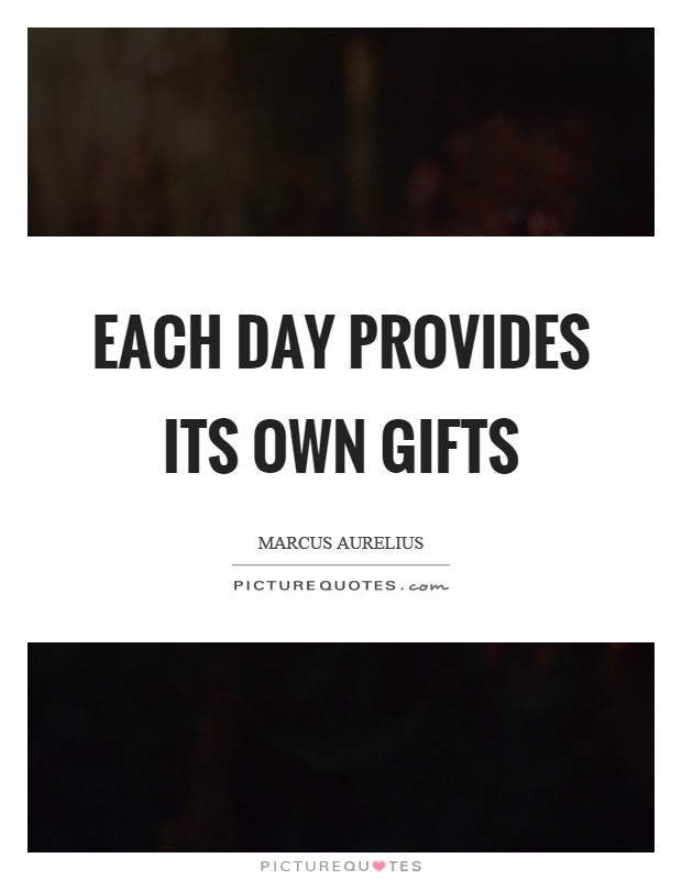 Each day provides its own gifts Picture Quote #1