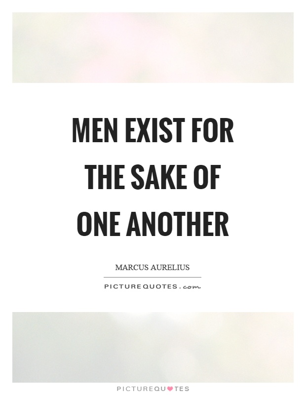 Men exist for the sake of one another Picture Quote #1