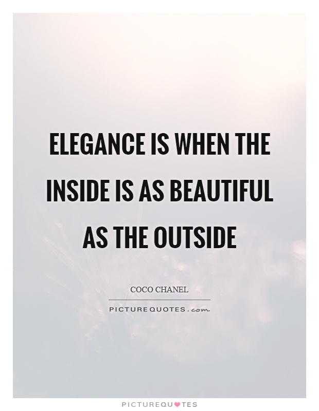 Elegance is when the inside is as beautiful as the outside Picture Quote #1