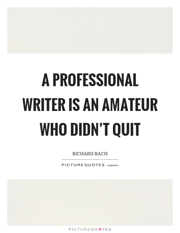 A professional writer is an amateur who didn't quit Picture Quote #1