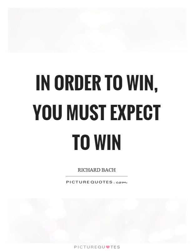 In order to win, you must expect to win Picture Quote #1