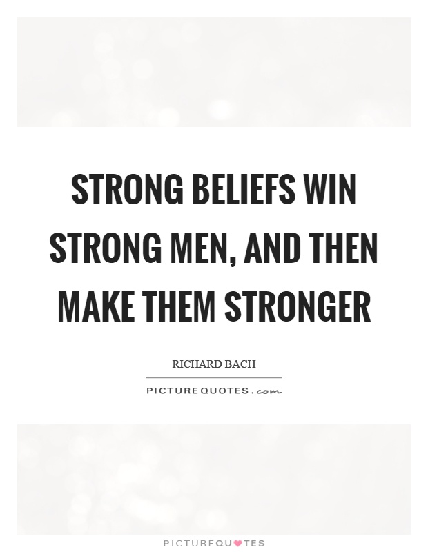 Strong beliefs win strong men, and then make them stronger Picture Quote #1