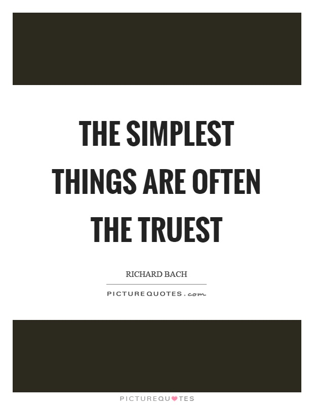 The simplest things are often the truest Picture Quote #1