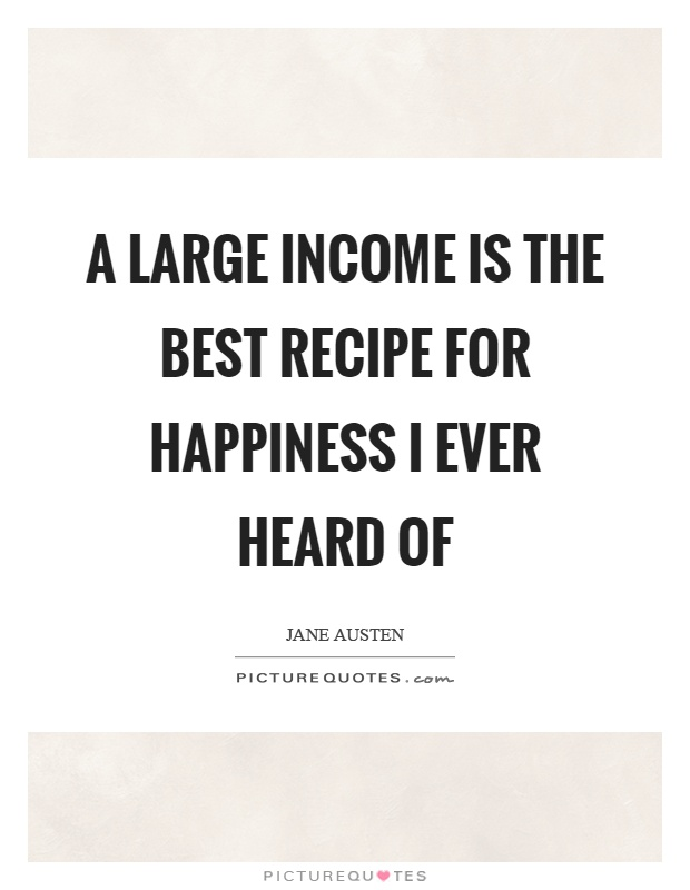A large income is the best recipe for happiness I ever heard of Picture Quote #1