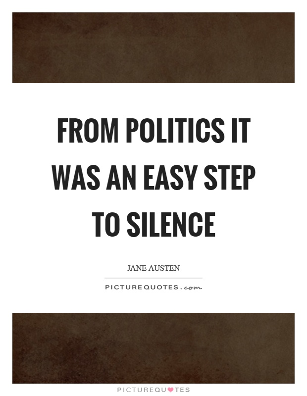From politics it was an easy step to silence Picture Quote #1