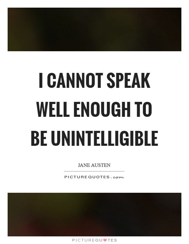 I cannot speak well enough to be unintelligible Picture Quote #1