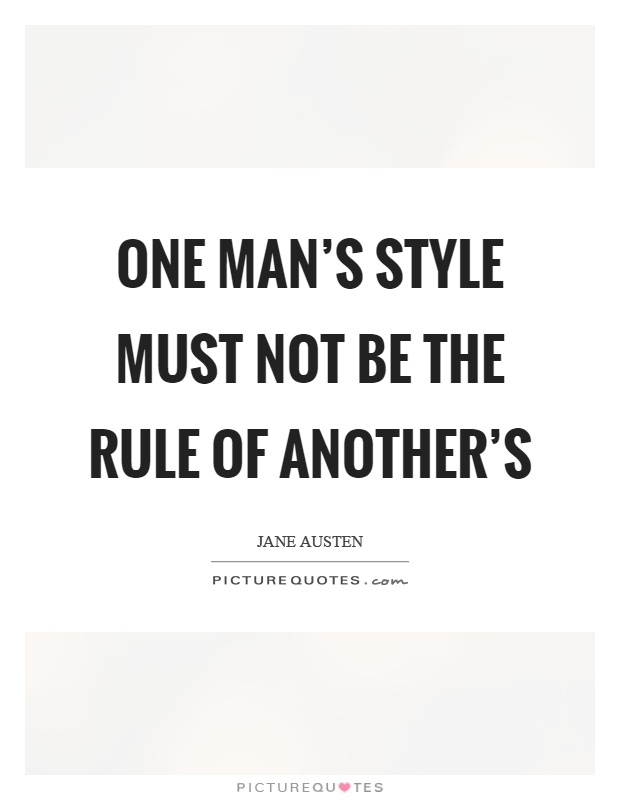 One man's style must not be the rule of another's Picture Quote #1