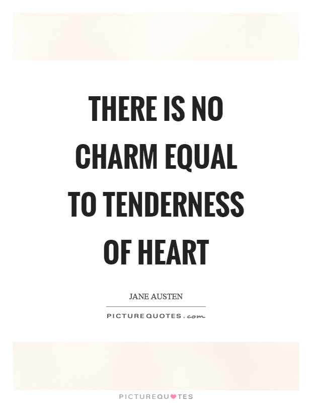 There is no charm equal to tenderness of heart Picture Quote #1