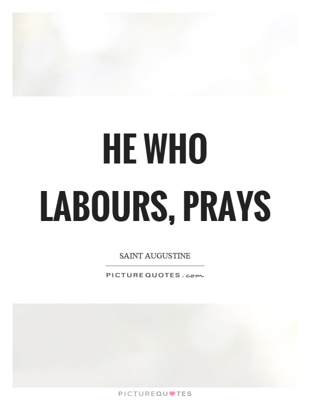 He who labours, prays Picture Quote #1