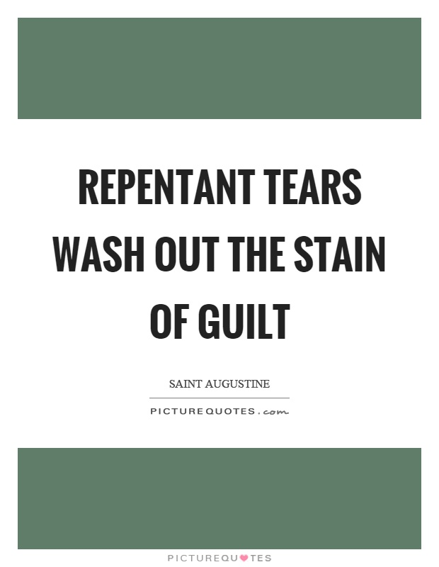 Repentant tears wash out the stain of guilt Picture Quote #1