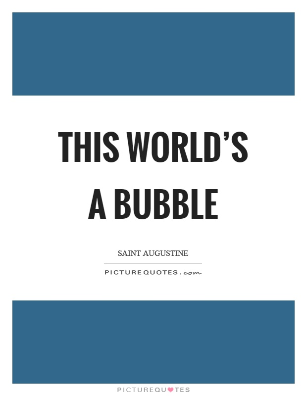 This world's a bubble Picture Quote #1