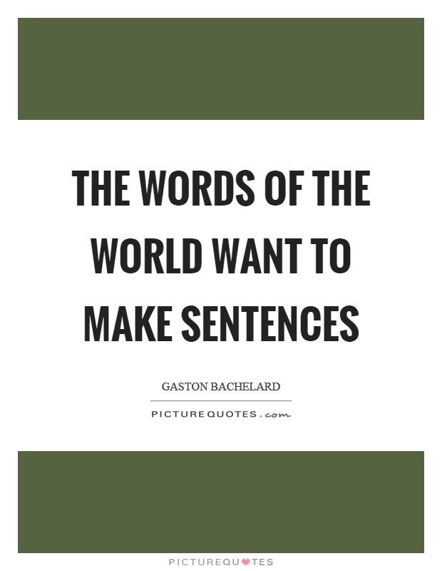 The words of the world want to make sentences Picture Quote #1