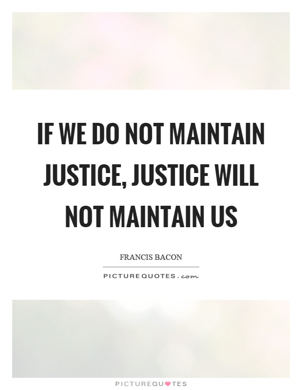 If we do not maintain justice, justice will not maintain us Picture Quote #1